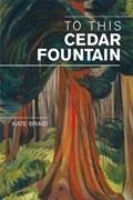 To This Cedar Fountain | Kate Braid |