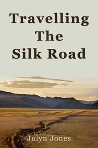 Travelling The Silk Road | Jolyn Jones |