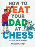 How to Beat Your Dad at Chess | Murray Chandler |