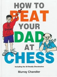 How to Beat Your Dad at Chess   Murray Chandler  