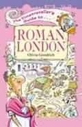 The Timetraveller's Guide to Roman London   Olivia Goodrich  