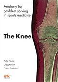 Anatomy for Problem Solving in Sports Medicine: The Knee | Md Mb ChB Msc (Prof.) Harris ; Dr. Craig Ranson ; Angus (Dr.) Robertson Philip F. |