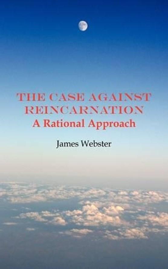 The Case Against Reincarnation