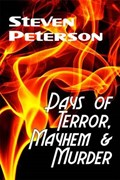 Days of Terror, Mayhem and Murder   Steven Peterson  