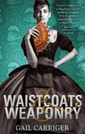 Waistcoats and Weaponry   Gail Carriger  