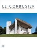Le Corbusier: The Chapel of Notre Dame du Haut at Ronchamp | Crippa, Maria Antonietta ; Causse, Francoise |