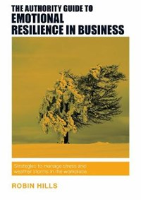 The Authority Guide to Emotional Resilience in Business | Robin Hills |