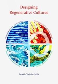 Designing Regenerative Cultures   Daniel Christian Wahl  