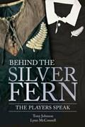 Behind the Silver Fern | Tony Johnson ; Lynn McConnell |