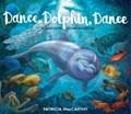 Dance, Dolphin, Dance   Patricia MacCarthy  
