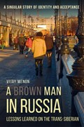 A Brown Man in Russia - Lessons Learned on the Trans-Siberian | Vijay Menon |
