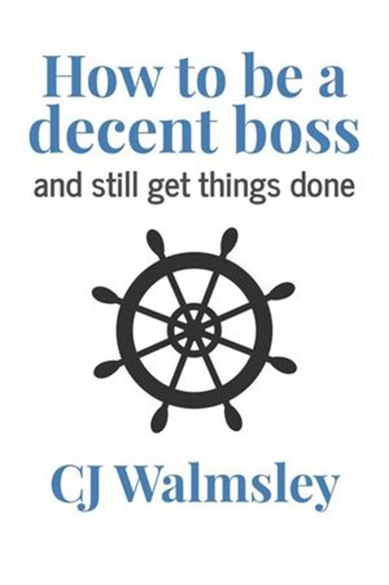 How to Be a Decent Boss – And Still Get Things Done