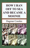 How I Ran Off to Sea and Became a Moonie | Dagmar Corales |