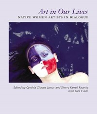 Art in Our Lives   Lamar, Cynthia Chavez ; Evans, Lara  
