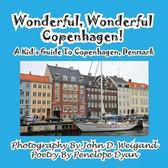 Wonderful, Wonderful Copenhagen! A Kid's Guide To Copenhagen, Denmark