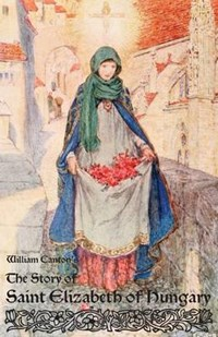 The Story of Saint Elizabeth of Hungary   William Canton ; Eleanor Fortescue Brickdale  