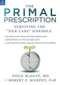 The Primal Prescription | Doug McGuff ; Robert P. Murphy |