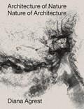 Architecture of Nature   Diana Agrest ; John Angus McPhee  