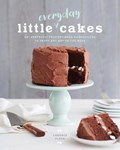 Little Everyday Cakes : 50 Perfectly Proportioned Confections to Enjoy Any Day of the Week | Candace Floyd |