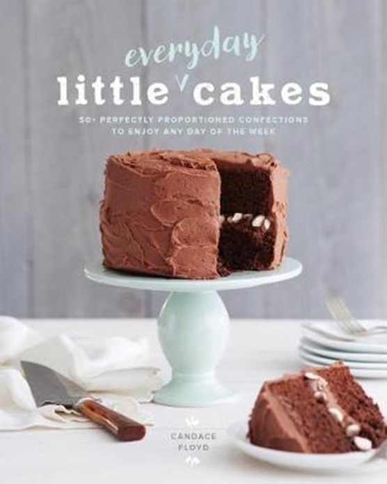 Little Everyday Cakes : 50 Perfectly Proportioned Confections to Enjoy Any Day of the Week