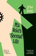 Ma Bole's Second Life | Xiao Hong ; Howard Goldblatt |