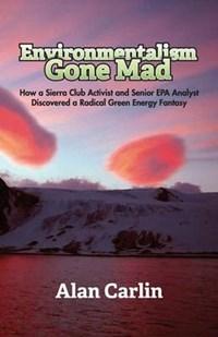 Environmentalism Gone Mad | Alan Carlin |