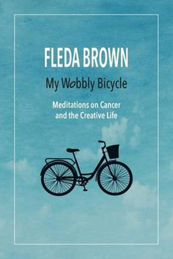 My Wobbly Bicycle: Meditations on Cancer and the Creative Life