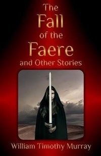 The Fall of the Faere and Other Stories | William Timothy Murray |