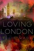 Loving London | Ellie Wade |