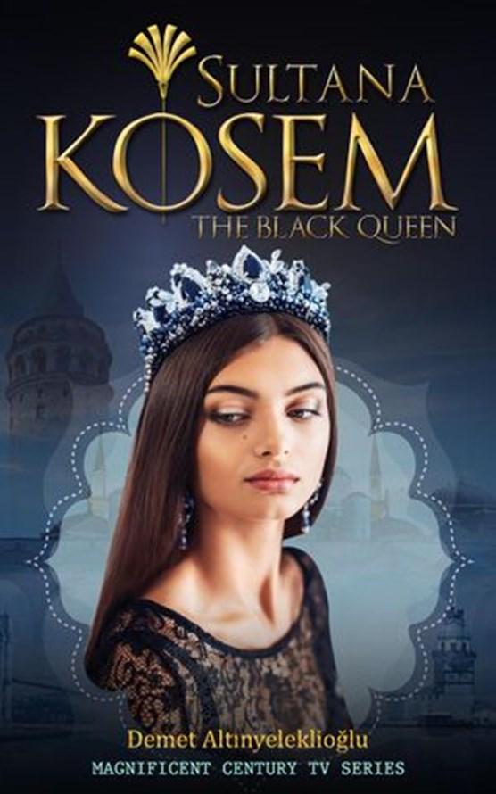 Sultana Kosem - The Black Queen
