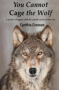 You Cannot Cage the Wolf   Cynthia Crosson  