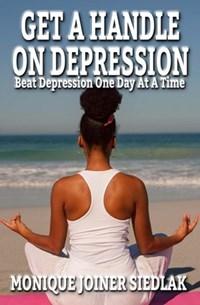 Get A Handle On Depression | Monique Joiner Siedlak |