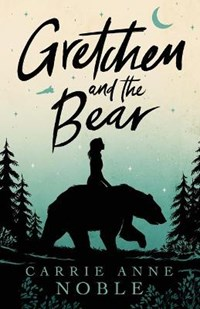 Gretchen and the Bear | Carrie Anne Noble |