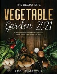 The Beginner's Vegetable Garden 2021 | Leslie Martin |