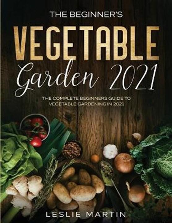 The Beginner's Vegetable Garden 2021