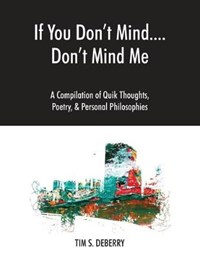 If You Don't Mind....Don't Mind Me | Tim S Deberry |