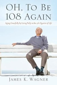 OH, To Be 108 Again | James K Wagner |