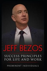 Jeff Bezos - Success Principles for Life and Work | Prominent Individuals |