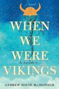 When We Were Vikings | Andrew David MacDonald |