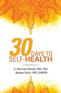 30 Days to Self-Health | Sergey Sorin Md ; C Norman Shealy M D Ph D D Sc |