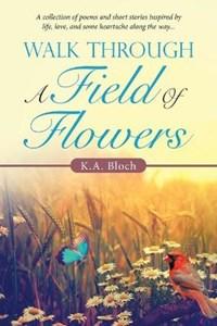 Walk Through a Field of Flowers | K a Bloch |