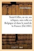 Saint Gilles, Sa Vie, Ses Reliques, Son Culte En Belgique Et Dans Le Nord de la France Tome 3 | Ernest Rembry |