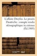 L'Affaire Dreyfus. Le Proces Dautriche: Compte Rendu Stenographique in Extenso   Sans Auteur  