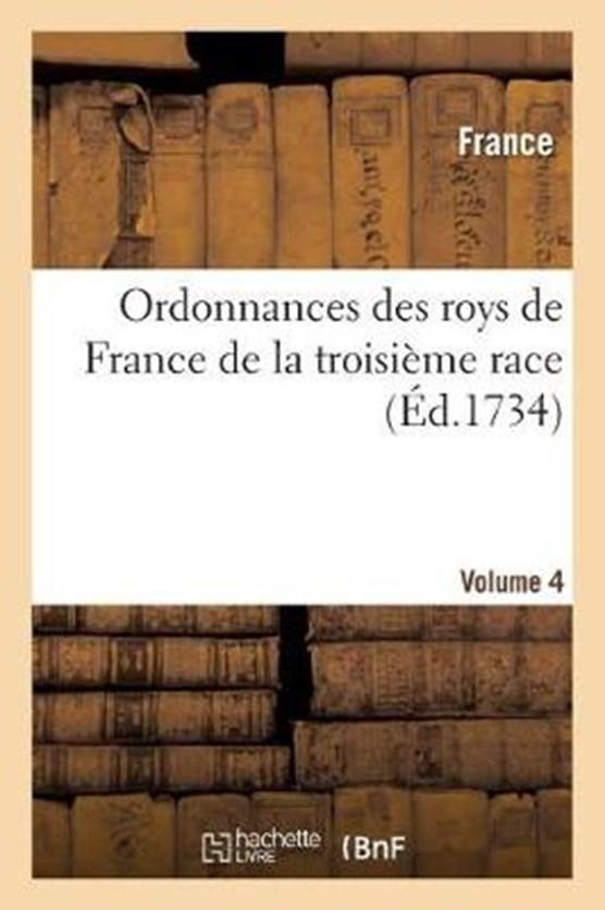 Ordonnances des roys de France de la troisieme race. Volume 4