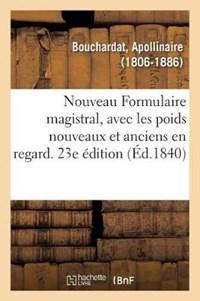 Nouveau Formulaire magistral, avec les poids nouveaux et anciens en regard. 23e edition | Bouchardat-A |