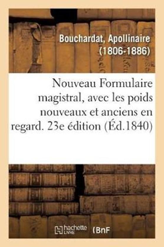 Nouveau Formulaire magistral, avec les poids nouveaux et anciens en regard. 23e edition