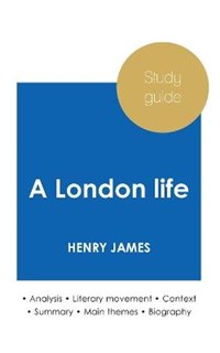 Study guide A London life by Henry James (in-depth literary analysis and complete summary) | Henry James |