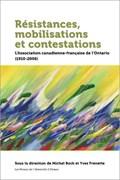 Résistances, Mobilisations Et Contestations: L'Association Canadienne-Française de l'Ontario (1910-2006) | Michel Bock |