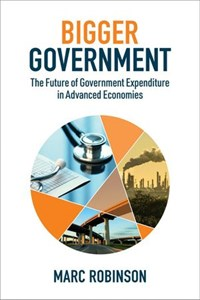 Bigger Government: The Future of Government Expenditure in Advanced Economies | Marc Robinson |