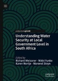 Understanding Water Security at Local Government Level in South Africa | Richard Meissner ; Nikki Funke ; Karen Nortje ; Maronel Steyn |